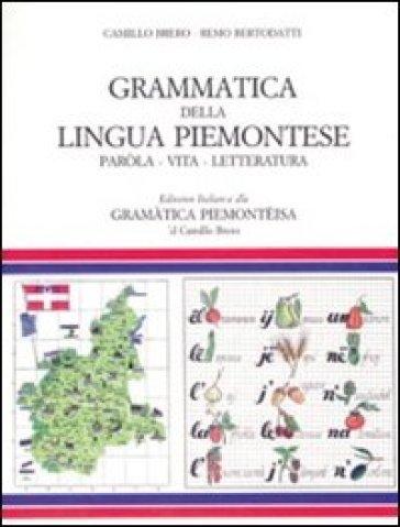 Grammatica della lingua piemontese. Paròla, vita, letteratura - Remo Bertodatti | Rochesterscifianimecon.com