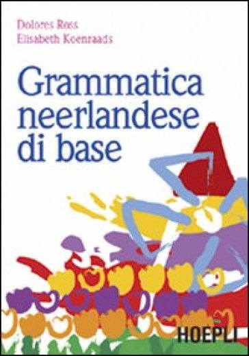 Grammatica neerlandese di base - Elisabeth Koenraads  