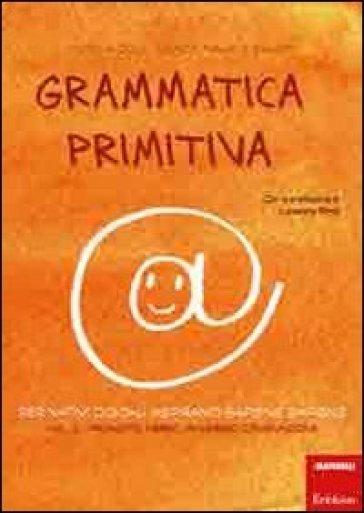 Grammatica primitiva. Per nativi digitali aspiranti sapiens sapiens. 2.Pronome, avverbio, congiunzione - Monica Colli | Thecosgala.com