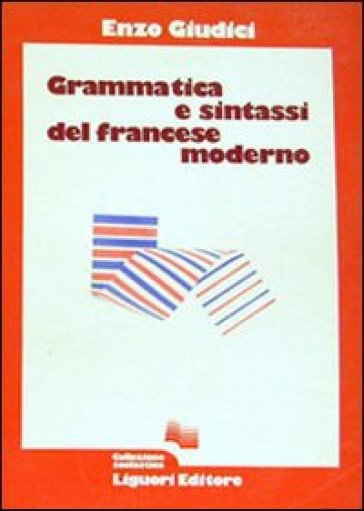 Grammatica e sintassi del francese moderno - Enzo Giudici |