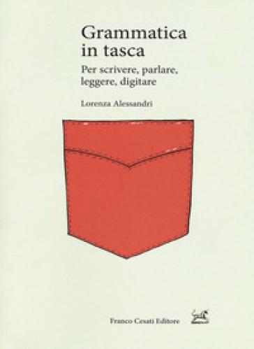 Grammatica in tasca. Per scrivere, parlare, leggere, digitare - Lorenza Alessandri | Thecosgala.com