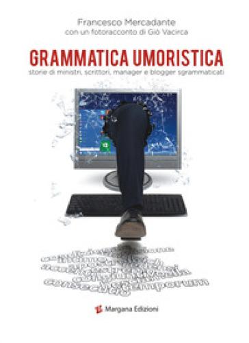 Grammatica umoristica. Storie di ministri, scrittori, manager e blogger sgrammaticati - Francesco Mercadante | Thecosgala.com