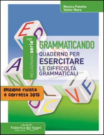 Grammaticando. Quaderno per esercitare le difficoltà grammaticali. Per la Scuola media - Valter Moro | Rochesterscifianimecon.com