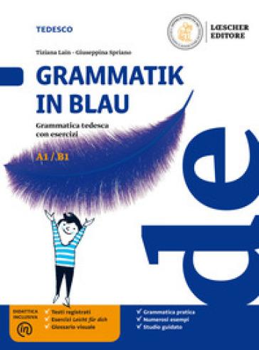 Grammatik in Blau. Grammatica tedesca con esercizi. Per le Scuole superiori. Con e-book. Con espansione online - Tiziana Lain | Rochesterscifianimecon.com