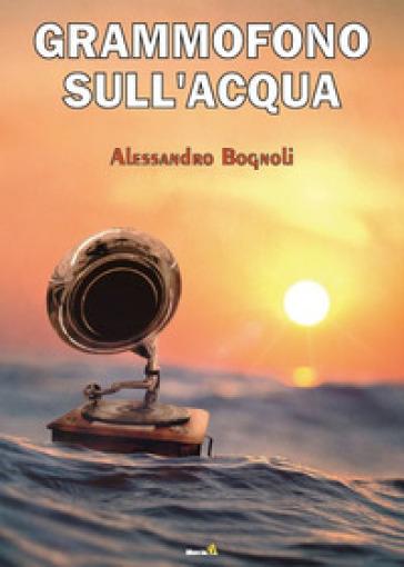 Grammofono sull'acqua - Alessandro Bognoli   Kritjur.org