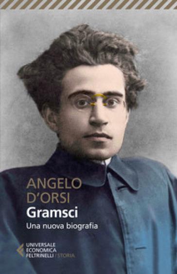 Gramsci. Una nuova biografia - Angelo D'Orsi  