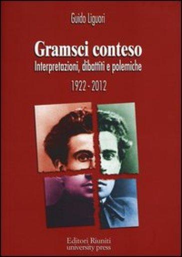 Gramsci conteso. Interpretazioni, dibattiti e polemiche 1922-2012 - Guido Liguori |