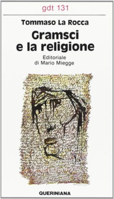 Gramsci e la religione - Tommaso La Rocca |
