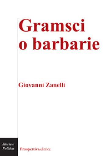 Gramsci o barbarie - Giovanni Zanelli pdf epub