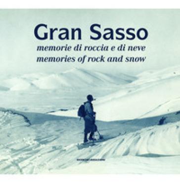 Gran Sasso. Memorie di roccia e di neve-Memories of Rock and Snow. Dalla Collezione Luca Angeletti, L'Aquila. Ediz. illustrata - S. Ardito  
