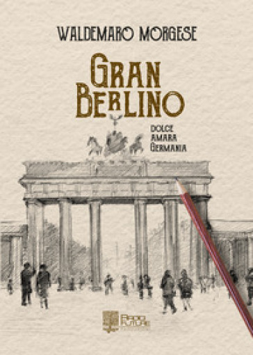 Gran berlino. Dolce, amara Germania - Waldemaro Morgese | Jonathanterrington.com