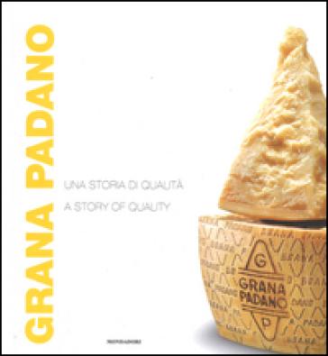 Grana Padano. Una storia di qualità-A story of quality - R. Sadleir |