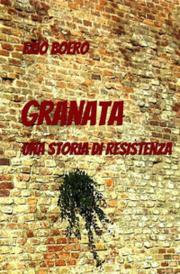 Granata. Una storia di resistenza - Ezio Boero |