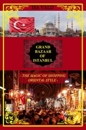 Grand Bazaar of Istanbul - The Magic of Shopping Oriental Style