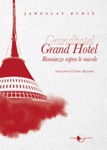 Grand Hotel. Romanzo sopra le nuvole - Jaroslav Rudis |