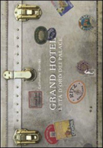 Grand Hotel. L'età d'oro dei palace - Catherine Donzel  