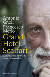 Grand hotel Scalfari. Confessioni libertine su un secolo di carta - Antonio Gnoli, Francesco Merlo
