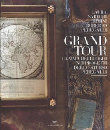 Grand tour. L'anima dei luoghi nei progetti dello Studio Peregalli. Ediz. illustrata - Laura Sartori Rimini |