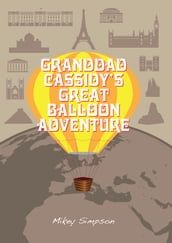 Granddad Cassidy s Great Balloon Adventure (4-6 Year Old s)