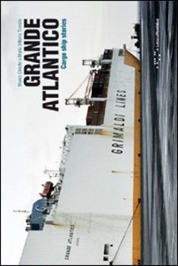 Grande Atlantico, cargo ship stories. Ediz. italiana e inglese