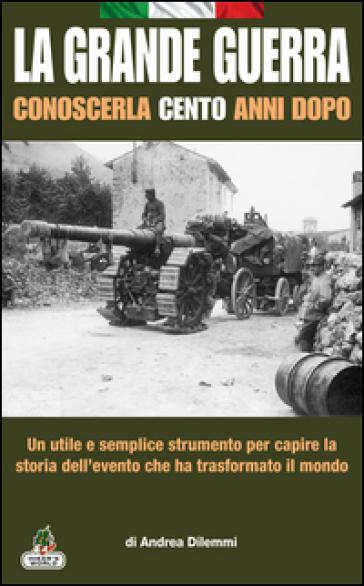 La Grande Guerra conoscerla cento anni dopo - Andrea Dilemmi | Kritjur.org