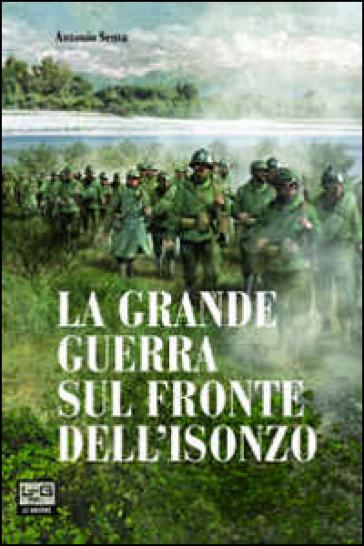 La Grande Guerra sul fronte dell'Isonzo - Antonio Sema |