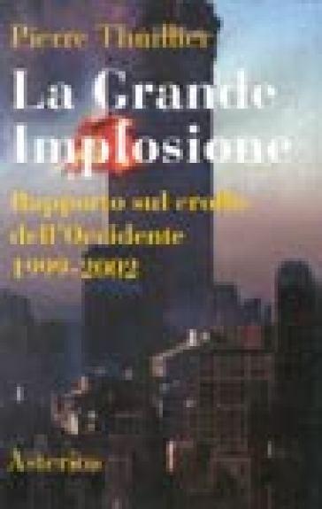 La Grande Implosione. Rapporto sul crollo dell'Occidente 1999-2002 - Pierre Thuillier |