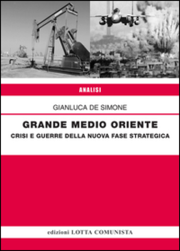 Grande Medio Oriente. Crisi e guerre della nuova fase strategica - Gianluca De Simone |