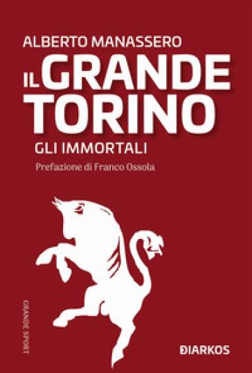 Il Grande Torino. Gli immortali - Alberto Manassero | Thecosgala.com