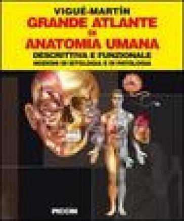 Grande atlante di anatomia umana. Descrittiva e funzionale. Nozioni di istologia e patologia - Emilio Martin Orte |