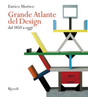Grande atlante del design dal 1850 a oggi. Ediz. illustrata - Enrico Morteo |
