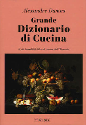 Grande dizionario di cucina - Alexandre Dumas |