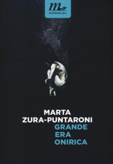 Grande era onirica - Marta Zura-Puntaroni |
