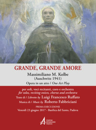 Grande, grande amore. Massimiliano M. Kolbe (Auschwitz 1941) - Luigi Francesco Ruffato  
