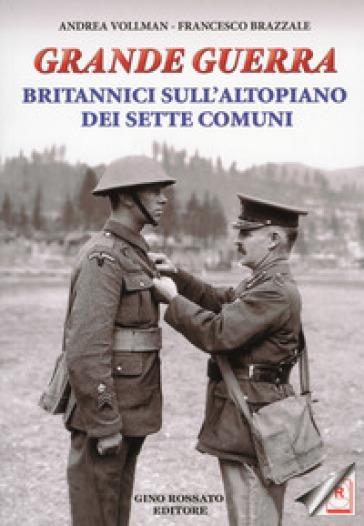 Grande guerra. Britannici sull'altopiano dei sette comuni - Andrea Vollmann |