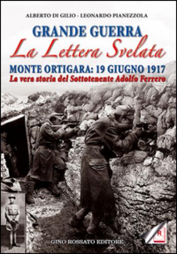 Grande guerra. La lettera svelata. Monte Ortigara: 19 giugno 1917. La vera storia del sottotenente Adolfo Ferrero - Alberto Di Gilio   Kritjur.org