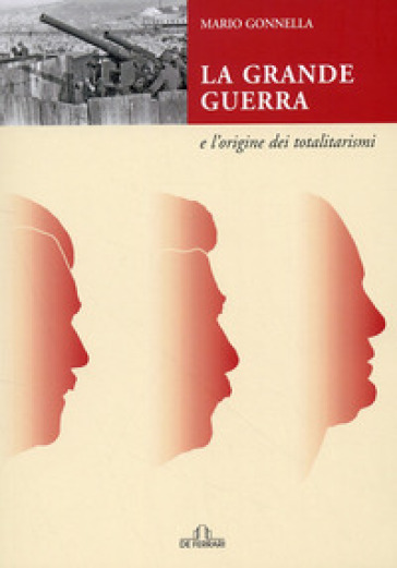 La Grande guerra e l'origine dei totalitarismi - Mario Gonnella | Jonathanterrington.com