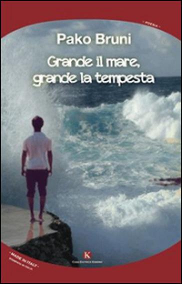 Grande il mare, grande la tempesta - Pako Bruni   Kritjur.org