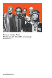 Grande musica nera. Storia dell art ensemble of Chicago