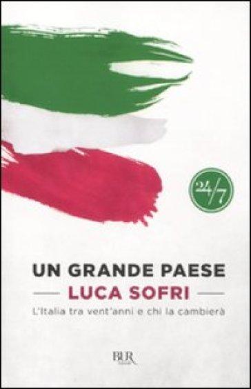 Grande paese. L'Italia tra vent'anni e chi la cambierà (Un) - Luca Sofri pdf epub
