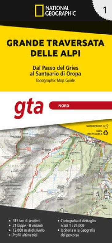 Grande traversata delle Alpi 1:25.000. 1: GTA Nord. Dal Passo del Gries al Santuario di Oropa