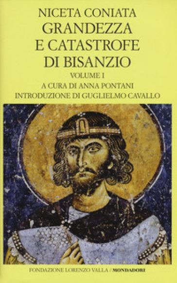 Grandezza e catastrofe di Bisanzio. Testo greco a fronte. Ediz. bilingue. 1: Libri I-VIII - Niceta Coniata |