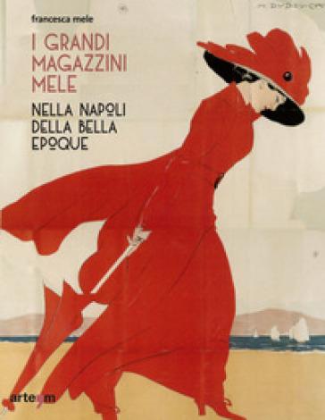 I Grandi Magazzini Mele nella Napoli della Belle époque. Ediz. illustrata - Francesca Mele pdf epub