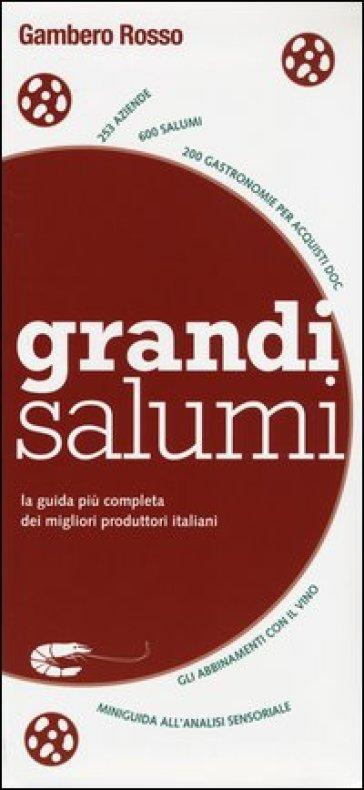 Grandi Salumi. La guida più completa dei migliori produttori italiani - M. Nocilla |