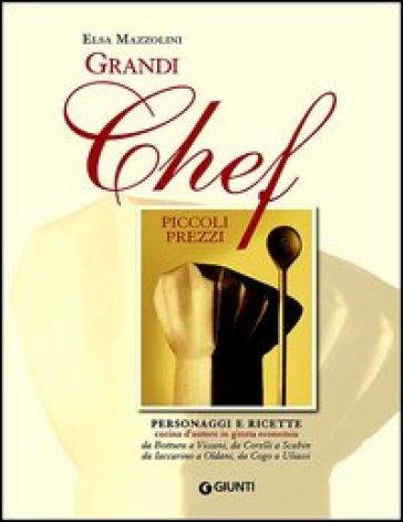 Grandi chef piccoli prezzi. Personaggi e ricette, cucina d'autore in giusta economia: da Bottura a Vissani, da Corelli a Scabin, da Iaccarino a Oldani, da Cogo... - Elsa Mazzolini |