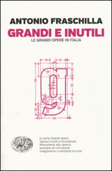 Grandi e inutili. Le grandi opere in Italia - Antonio Fraschilla  