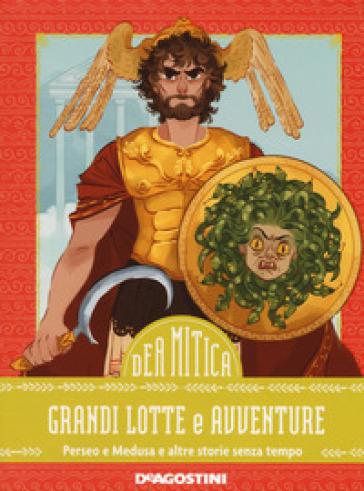 Grandi lotte e avventure. Perseo e Medusa e altre storie senza tempo - Federica Bernardo  