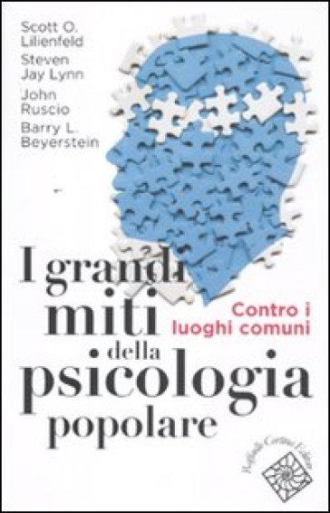 Grandi miti della psicologia popolare. Contro i luoghi comuni (I) - C. Marchetti | Thecosgala.com