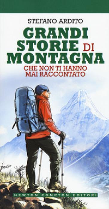 Grandi storie di montagna che non ti hanno mai raccontato - Stefano Ardito |