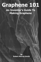 Graphene 101 An Inventor s Guide to Making Graphene